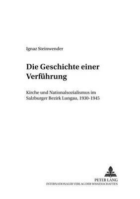 Die Geschichte Einer Verfuehrung: Kirche Und Nationalsozialismus Im Salzburger Bezirk Lungau, 1930-1945 - Wissenschaft Und Religion, 2 (Paperback)