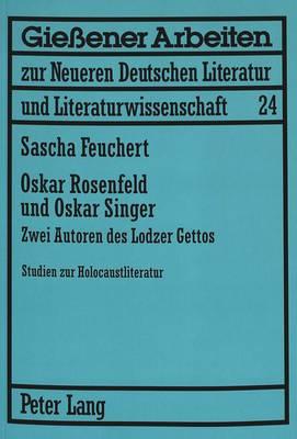 Oskar Rosenfeld Und Oskar Singer: Zwei Autoren Des Lodzer Gettos. Studien Zur Holocaustliteratur - Giessener Arbeiten Zur Neueren Deutschen Literatur Und Litera 24 (Paperback)