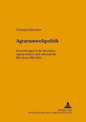 Agrarumweltpolitik: Entwicklungen in Deutschland VOR Und Waehrend Der Bse-Krise 2000/2001 - Beitraege Zur Kommunalen Und Regionalen Planung 20 (Paperback)