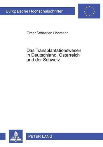 Das Transplantationswesen in Deutschland, Oesterreich Und Der Schweiz: Unter Einbeziehung Ethischer Und Rechtspolitischer Aspekte - Europaeische Hochschulschriften / European University Studie 3696 (Paperback)
