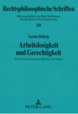 Arbeitslosigkeit Und Gerechtigkeit: Zur Begruendung Eines Rechts Auf Arbeit - Rechtsphilosophische Schriften, 10 (Paperback)