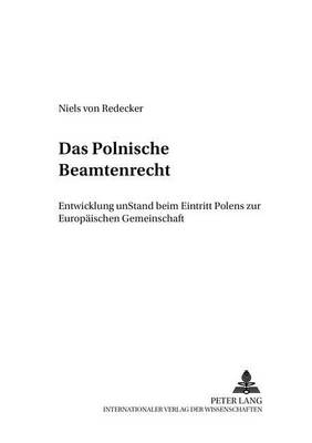 Das Polnische Beamtenrecht: Entwicklung Und Stand Beim Beitritt Polens Zur Europaeischen Gemeinschaft - Studien Des Instituts Fuer Ostrecht Muenchen 45 (Paperback)