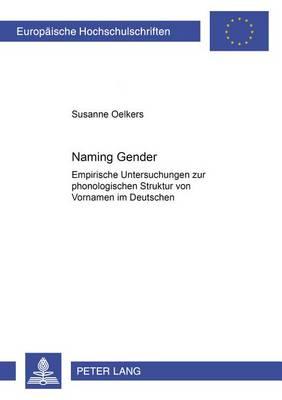 """""""naming Gender"""": Empirische Untersuchungen Zur Phonologischen Struktur Von Vornamen Im Deutschen - Europaeische Hochschulschriften / European University Studie 1870 (Paperback)"""
