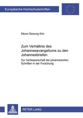 Zum Verhaeltnis Des Johannesevangeliums Zu Den Johannesbriefen: Zur Verfasserschaft Der 'johanneischen' Schriften in Der Forschung - Europeaische Hochschulschriften 761 (Paperback)