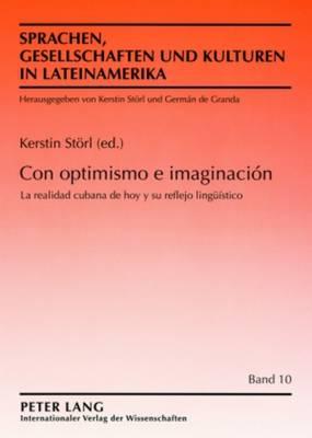Con Optimismo E Imaginacion: La Realidad Cubana de Hoy Y Su Reflejo Lingueistico - Sprachen, Gesellschaften Und Kulturen in Lateinamerika 10 (Paperback)
