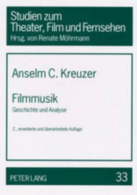 Filmmusik: Geschichte Und Analyse - Studien Zum Theater, Film Und Fernsehen 33 (Paperback)