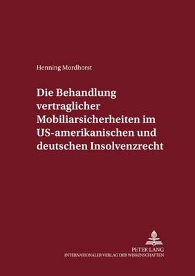Die Behandlung Vertraglicher Mobiliarsicherheiten Im Us-Amerikanischen Und Deutschen Insolvenzrecht - Internationalrechtliche Studien 26 (Paperback)