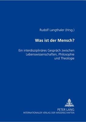 Was Ist Der Mensch?: Ein Interdisziplinaeres Gespraech Zwischen Lebenswissenschaften, Philosophie Und Theologie- Ein Wiener Symposium (Paperback)