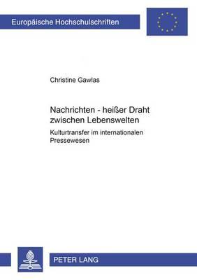 Nachrichten - Heisser Draht Zwischen Lebenswelten: Kulturtransfer Im Internationalen Pressewesen - Europaische Hochschulschriften 40 (Paperback)