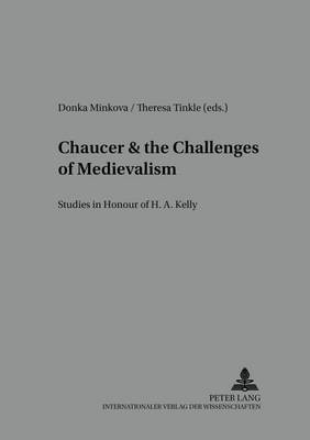 Chaucer and the Challenges of Medievalism: Studies in Honor of H. A. Kelly - Studies in English Medieval Language and Literature 5 (Paperback)