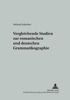 Vergleichende Studien Zur Romanischen Und Deutschen Grammatikographie - Studien Zur Romanischen Sprachwissenschaft Und Interkulturellen Kommunikation 12 (Paperback)