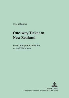 One-Way Ticket to New Zealand: v. 2: Swiss Immigration After the Second World War - Germanica Pacifica 2 (Paperback)