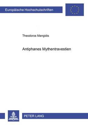 Antiphanes' Mythentravestien - Europaeische Hochschulschriften / European University Studie 88 (Paperback)