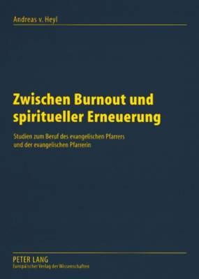 Zwischen Burnout Und Spiritueller Erneuerung: Studien Zum Beruf Des Evangelischen Pfarrers Und Der Evangelischen Pfarrerin (Paperback)