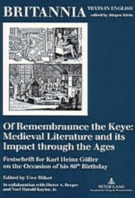 Of Remembraunce the Keye: Medieval Literature and Its Impact Through the Ages: Festschrift for Karl Heinz Goeller on the Occasion of His 80th Birthday - Britannia Texts in English: Literature, Culture, History from Early Modern Times to  the Present 11 (Paperback)