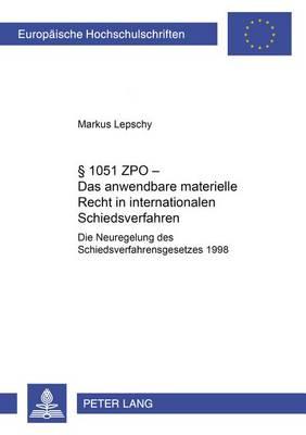 1051 Zpo - Das Anwendbare Materielle Recht in Internationalen Schiedsverfahren: Die Neuregelung Des Schiedsverfahrensgesetzes 1998 - Europaeische Hochschulschriften / European University Studie 3805 (Paperback)