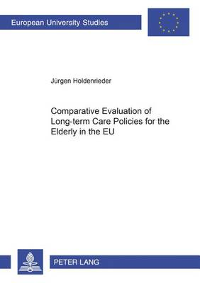 Comparative Evaluation of Long-Term Care Policies for the Elderly in the EU - Europaische Hochschulschriften / European University Studies / Publications Universitaires Europeennes Reihe 31: Politikwissenschaft / Series 31: Political Science / Serie 31: Sciences Politiques 476 (Paperback)