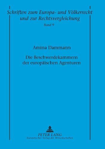 Die Beschwerdekammern Der Europaeischen Agenturen - Schriften Zum Europa- Und Voelkerrecht Und Zur Rechtsverglei 9 (Paperback)