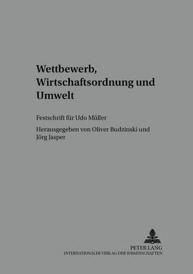Wettbewerb, Wirtschaftsordnung Und Umwelt: Festschrift Fuer Udo Mueller - Schriften Zur Politischen Okonomte Evolutorische Und Okologi 3 (Paperback)