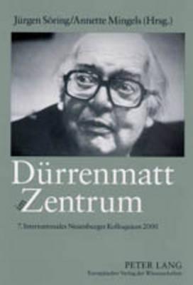 Duerrenmatt Im Zentrum: 7. Internationales Neuenburger Kolloquium 2000 (Paperback)