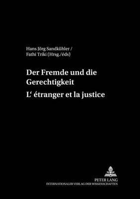 Der Fremde Und Die Gerechtigkeit- l'Etranger Et La Justice - Philosophie Und Transkulturalitaet / Philosophie Et Transcul 2 (Paperback)