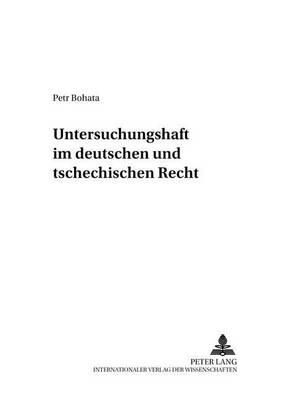 Untersuchungshaft Im Deutschen Und Tschechischen Recht - Studien Des Instituts Fuer Ostrecht Muenchen 47 (Paperback)