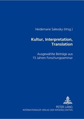 Kultur, Interpretation, Translation: Ausgewaehlte Beitraege Aus 15 Jahren Forschungsseminar (Paperback)