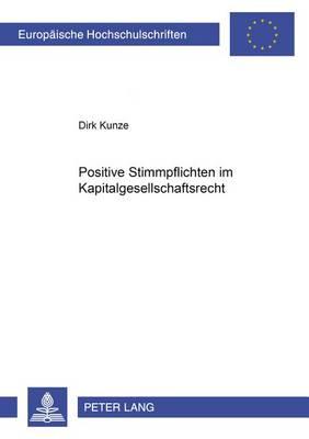 Positive Stimmpflichten Im Kapitalgesellschaftsrecht - Europaeische Hochschulschriften / European University Studie 3834 (Paperback)