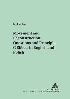 Movement and Reconstruction: Questions and Principle C Effects in English and Polish - Polish Studies in English Language & Literature 9 (Paperback)