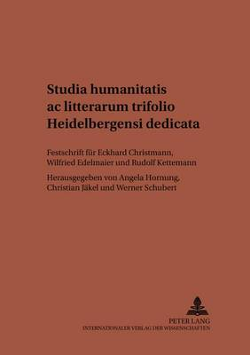 Studia Humanitatis AC Litterarum Trifolio Heidelbergensi Dedicata: Festschrift Fuer Eckhard Christmann, Wilfried Edelmaier Und Rudolf Kettemann - Studien Zur Klassischen Philologie, 144 (Paperback)