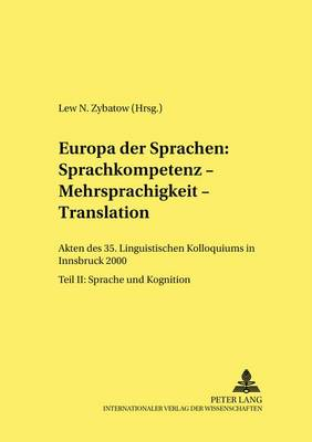 Europa Der Sprachen: Sprachkompetenz - Mehrsprachigkeit - Translation: Akten Des 35. Linguistischen Kolloquiums in Innsbruck 2000. Teil II: Sprache Und Kognition - Linguistik International 12 (Paperback)