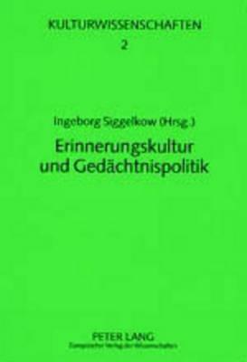 Erinnerungskultur Und Gedaechtnispolitik - Kulturwissenschaften 2 (Paperback)