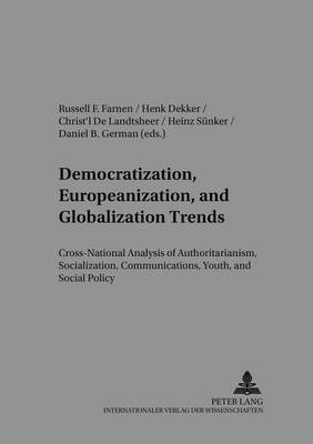 Democratization, Europeanization, and Globalization Trends: Cross-national Analysis of Authoritarianism, Socialization, Communications, Youth, and Social Policy - Arbeit - Technik - Organisation - Soziales / Work - Technology - Organization - Society 29 (Paperback)