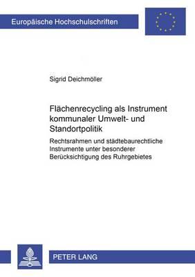 Flaechenrecycling ALS Instrument Kommunaler Umwelt- Und Standortpolitik: Rechtsrahmen Und Staedtebaurechtliche Instrumente Unter Besonderer Beruecksichtigung Des Ruhrgebietes - Rechtswissenschaft 3861 (Paperback)