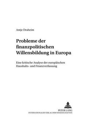 Probleme Der Finanzpolitischen Willensbildung in Europa: Eine Kritische Analyse Der Europaeischen Haushalts- Und Finanzverfassung - Finanzwissenschaftliche Schriften 111 (Paperback)