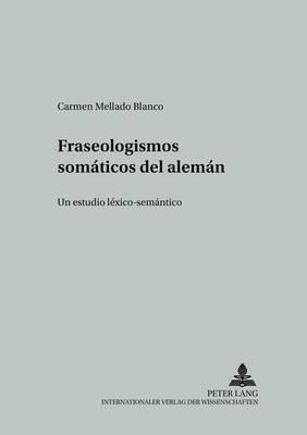 Fraseologismos Somaticos del Aleman: Un Estudio Lexico-Semantico - Studien Zur Romanischen Sprachwissenschaft Und Interkulturellen Kommunikation 13 (Paperback)