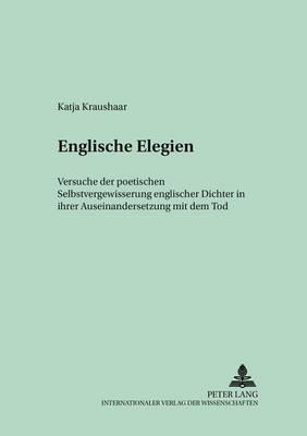 Englische Elegien: Versuche Der Poetischen Selbstvergewisserung Englischer Dichter in Ihrer Auseinandersetzung Mit Dem Tod - Munchener Universitatsschriften 31 (Paperback)