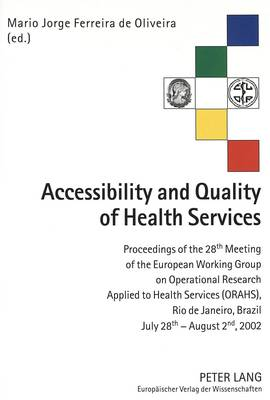 Accessibility and Quality of Health Services: Proceedings of the 28th Meeting of the European Working Group on Operational Research Applied to Health Services (ORAHS), Rio De Janeiro (Brazil), July 28th - August 2nd, 2002 (Paperback)
