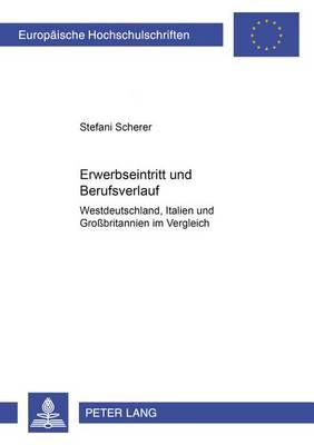 Erwerbseintritt Und Berufsverlauf: Westdeutschland, Italien Und Grossbritannien Im Vergleich - Europaeische Hochschulschriften / European University Studie 393 (Paperback)
