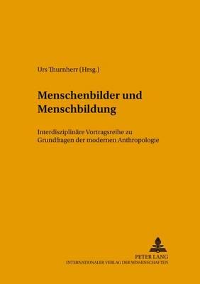 Menschenbilder Und Menschenbildung: Interdisziplinaere Vortragsreihe Zu Grundfragen Der Modernen Anthropologie - Hodos - Wege Bildungsbezogener Ethikforschung in Philosophie 3 (Paperback)
