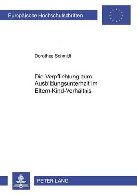 Die Verpflichtung Zum Ausbildungsunterhalt Im Eltern-Kind-Verhaeltnis - Europaeische Hochschulschriften / European University Studie 3890 (Paperback)