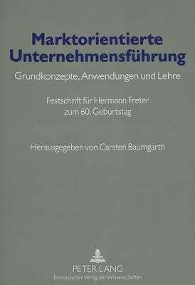 Marktorientierte Unternehmensfuehrung: Grundkonzepte, Anwendungen Und Lehre- Festschrift Fuer Hermann Freter Zum 60. Geburtstag (Paperback)