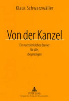 Von Der Kanzel: Ein Nachdenkliches Brevier Fuer Alle, Die Predigen (Paperback)