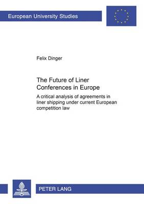The Future of Liner Conferences in Europe: A Critical Analysis of Agreements in Liner Shipping Under Current European Competition Law - Europaische Hochschulschriften / European University Studies / Publications Universitaires Europeennes Reihe 2: Rechtswissenschaft / Series 2: Law / Serie 2: Droit 3874 (Paperback)