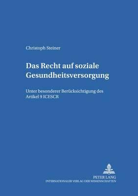 Das Recht Auf Soziale Gesundheitsversorgung: Unter Besonderer Beruecksichtigung Des Artikel 9 Icescr - Studien Zunt Internationalen, Europaischen Und Offentlichen 15 (Paperback)