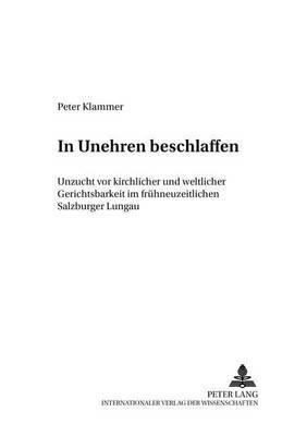 In Unehren Beschlaffen: Unzucht VOR Kirchlicher Und Weltlicher Gerichtsbarkeit Im Fruehneuzeitlichen Salzburger Lungau - Wissenschaft Und Religion, 7 (Paperback)