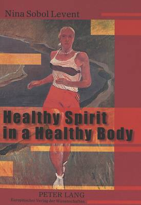 Healthy Spirit in a Healthy Body: Representations of the Sports Body in Soviet Art of the 1920s and 1930s (Paperback)