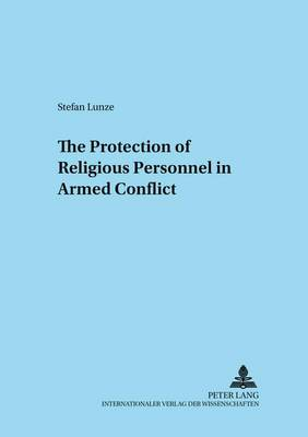 The Protection of Religious Personnel in Armed Conflict - Adnotationes in Ius Canonicum 32 (Paperback)