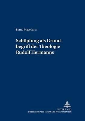 """""""schoepfung"""" ALS Grundbegriff Der Theologie Rudolf Hermanns - Greifswalder Theologische Forschungen 10 (Hardback)"""
