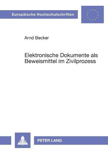 Elektronische Dokumente ALS Beweismittel Im Zivilprozess - Europaische Hochschulschriften Recht 3878 (Paperback)